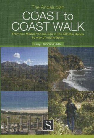The Andalucan Coast-To-Coast Walk. Guy Hunter-Watts