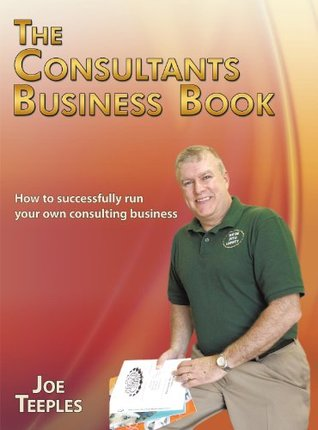 The Consultants Business Book: How to successfully run your own consulting business