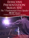 Effective Presentation Skills 101! The 7 Fundamentals Every Speaker MUST Master (The Public Speaking Tips Series Book 2)