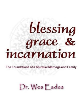 Blessing, Grace, and Incarnation: The Foundations of a Spiritual Marriage and Family