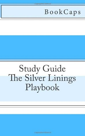 The Silver Linings Playbook: A BookCaps Study Guide
