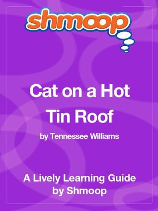 Cat on a Hot Tin Roof: Shmoop Study Guide