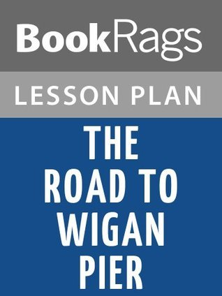 The Road to Wigan Pier by George Orwell Lesson Plans