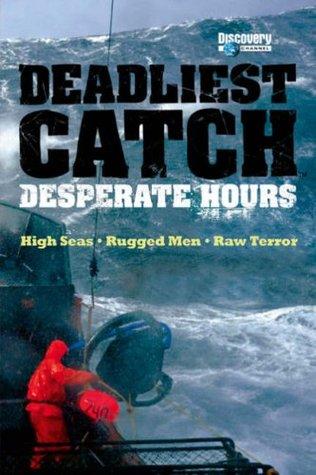 Deadliest Catch: Desperate Hours: High Seas, Rugged Men, Raw Terror