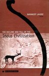 The Decline And Fall Of The Indus Civilization