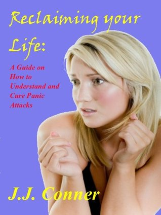 Reclaiming Your Life: A Guide on How to Understand and Cure Panic Attacks - Red Hot!!
