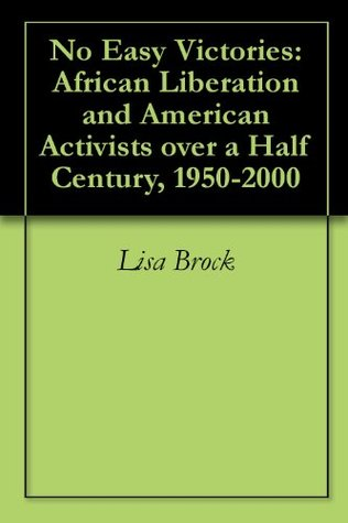 No Easy Victories: African Liberation and American Activists over a Half Century, 1950-2000