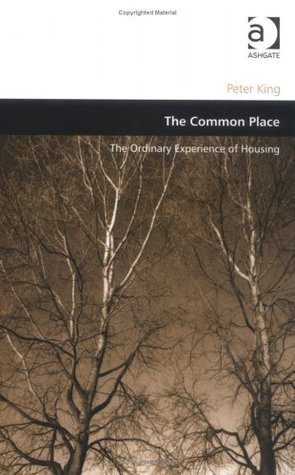 The Common Place: The Ordinary Experience Of Housing