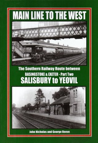 Main Line to the West: Southern Railway Route Between Basingstone and Exeter, Salisbury to Yeovil PT. 2: The Southern Railway Route Between Basingstoke and Exeter
