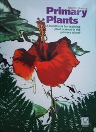 Primary Plants: A Handbook for Teaching Plant Science in the Primary School