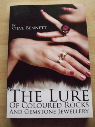 The Lure of Coloured Rocks and Jewellery: The Complete A to Z Guide of Gemstones and Jewellery