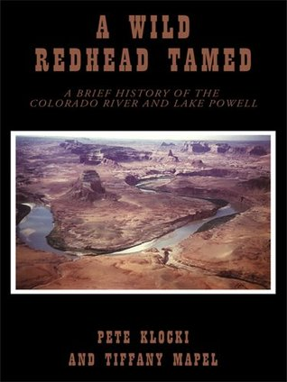 A Wild Redhead Tamed : A Brief History of the Colorado River and Lake Powell