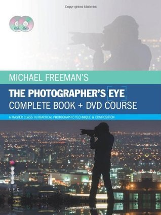 Michael Freeman's The Photographer's Eye - Complete Book and DVD Course: A Master Class in Practical Photographic Technique & Composition