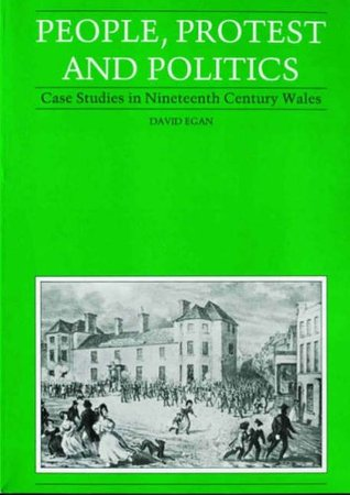 People, Protest, And Politics: Case Studies In Nineteenth Century Wales