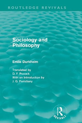 Sociology and Philosophy (Routledge Revivals, Volume 1: Emile Durkheim: Selected Writings in Social Theory)