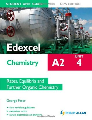 Edexcel A2 Chemistry Unit 4, . Rates, Equilibria and Further Organic Chemistry
