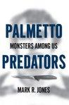 Palmetto Predators: Monsters Among Us