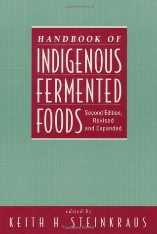 Handbook of Indigenous Fermented Foods, Second Edition, Revised and Expanded: 73 (Food Science and Technology) by Keith Steinkraus