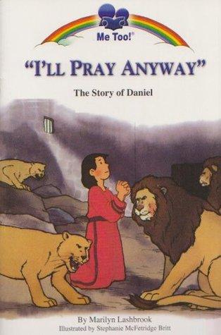 I'll Pray Anyway: The Story of Daniel