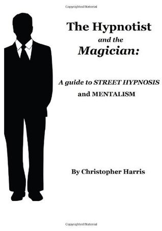 The Hypnotist and the Magician: A Guide to Street Hypnosis and Mentalism
