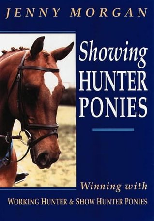 Showing Hunter Ponies: How to Win with Working Hunter Ponies and Show Hunter Ponies