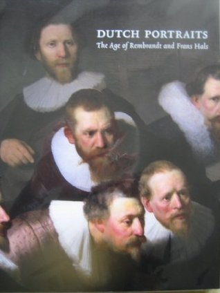 Dutch Portraits: The Age Of Rembrandt And Frans Hals