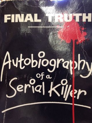 Final Truth: Autobiography Of A Serial Killer