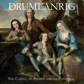 Drumlanrig: The Castle, Its People and Its Paintings