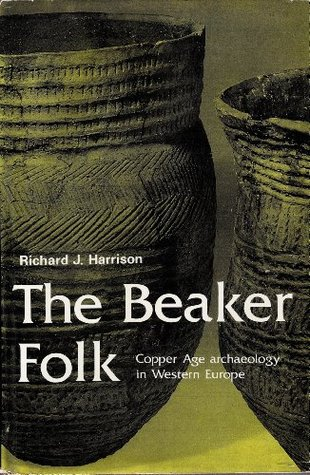 The Beaker Folk: Copper Age Archaeology in Western Europe