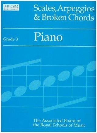 Scales, Arpeggios and Broken Chords: Grade 3: Piano