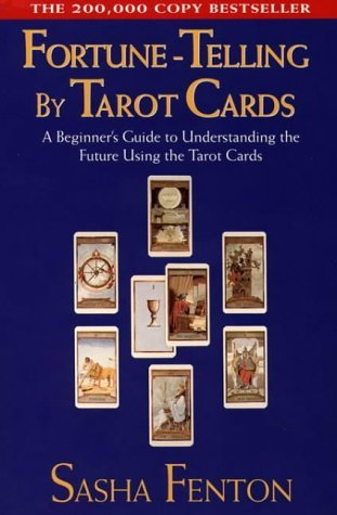 Fortune Telling by Tarot Cards: A Beginner's Guide to Understanding The Future Using The Tarot Cards: A Beginner's Guide to Understanding the Future Using Tarot Cards