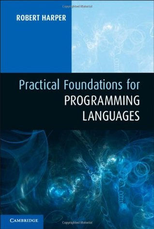 Practical Foundations for Programming Languages by Robert Harper