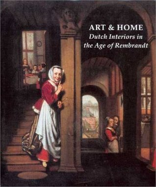 Art and Home: Dutch Interiors in the Age of Rembrandt