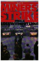 The Miners' Strike: 1984-5: Loss Without Limit