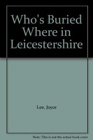 Who's Buried Where in Leicestershire