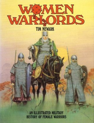 Women Warlords: An Illustrated Military History of Female Warriors
