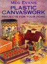 Plastic Canvaswork: Projects for Your Home