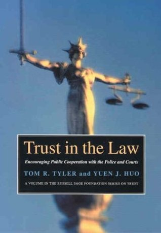 Trust in the Law: Encouraging Public Cooperation with the Police and Courts Through: Encouraging Public Cooperation with the Police and Courts Through