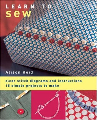 Learn to Sew: Clear Stitch Diagrams and Instructions. by Alison Reid