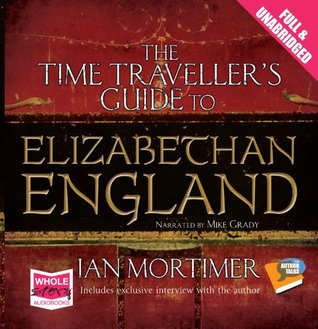 The Time Traveller's Guide to Elizabethan England (Unabridged Audiobook)