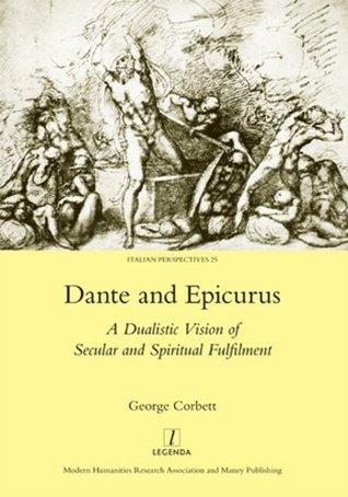 Dante and Epicurus: A Dualistic Vision of Secular and Spiritual Fulfilment: A Dualistic Vision of Secular and Spiritual Fulfilment