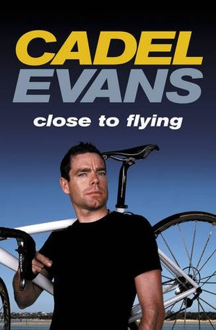 Cadel Evans: Close to Flying 978-1740666671 por Rob Arnold PDF FB2