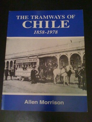 The Tramways of Chile, 1858-1978
