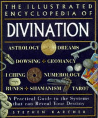 The Illustrated Encyclopedia Of Divination by Stephen Karcher