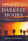 Finest & Darkest Hours: The Decisive Events in British Politics from Churchill to Blair
