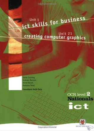 ICT for OCR National Level 2 Student Book: Unit 1 ICT skills for business and Unit 21 Creating computer graphics: Units 1 and 21 Student Book (OCR Nationals in ICT Level 2)