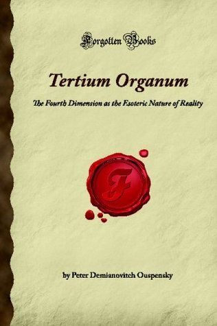 Tertium Organum: The Fourth Dimension As The Esoteric Nature Of Reality (Forgotten Books)
