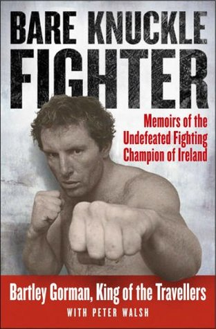 King Of The Gypsies Memoirs Undefeated Bareknuckle Champion Great Britain And Ireland By Bartley Gorman