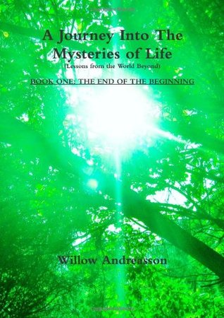 A Journey Into The Mysteries of Life: Lessons From The World Beyond: Book One - The End of the Beginning