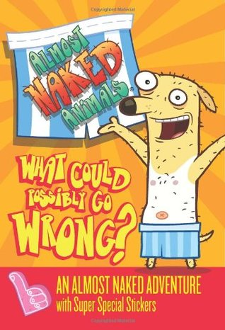 Almost Naked Animals 1: What Could Possibly Go Wrong?